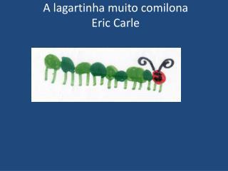 A lagartinha muito comilona  Eric  Carle