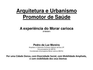 Arquitetura e Urbanismo Promotor de Saúde A experiência do Morar carioca 27/09/2011