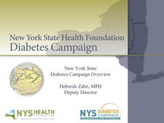 New York State Diabetes Campaign Overview  Deborah Zahn, MPH Deputy Director