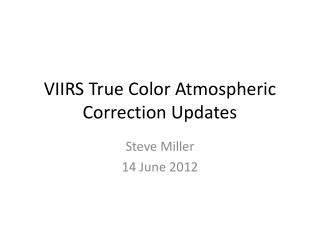 VIIRS True Color Atmospheric Correction Updates