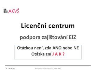 Licenční centrum  podpora zajišťování EIZ