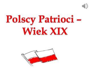 Polscy Patrioci –  Wiek XIX