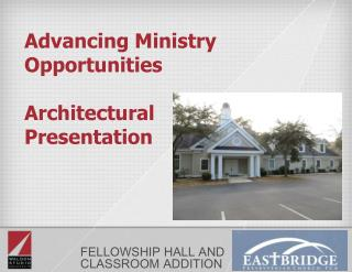 Advancing Ministry Opportunities  Architectural Presentation