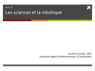 Atelier 29 Les sciences et la robotique
