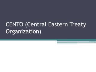CENTO (Central Eastern Treaty Organization)