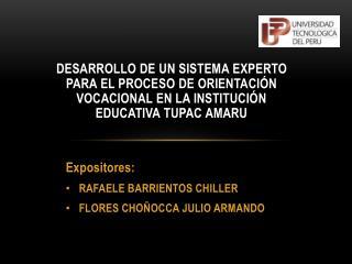 Expositores: RAFAELE BARRIENTOS CHILLER FLORES CHOÑOCCA JULIO ARMANDO