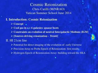 Cosmic Reionization Chris  Carilli  ( M/N RAO) Vatican Summer School June 2014