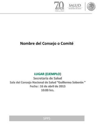 """LUGAR (EJEMPLO ) Secretaría  de Salud  Sala  del Consejo Nacional de Salud """"Guillermo  Soberón """""""