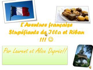 L'Aventure française Stupéfiante de  Illa et  Riban  !!!  