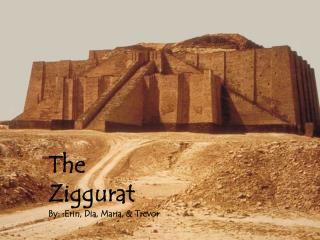 The Ziggurat By: :Erin, Dia, Maria, & Trevor
