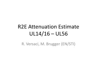 R2E Attenuation Estimate UL14/16 – UL56