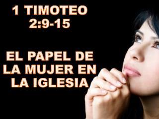1 TIMOTEO 2:9-15 EL PAPEL DE LA MUJER EN LA IGLESIA