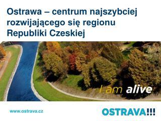 Ostrawa – centrum najszybciej rozwijającego się regionu Republiki Czeskiej