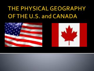 THE PHYSICAL GEOGRAPHY OF THE U.S. and CANADA