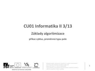 CU01 Informatika II  3/13 Základy algoritmizace příkaz cyklus ,  proměnná typu pole