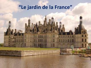 """""""Le  jardin  de la France"""""""