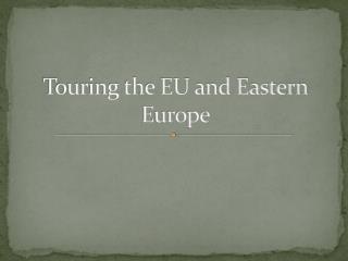 Touring the EU and Eastern Europe