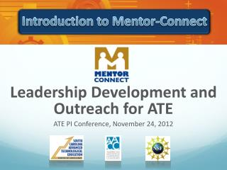 Leadership Development and  Outreach for ATE  ATE PI Conference, November 24, 2012