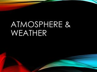 Atmosphere & weather