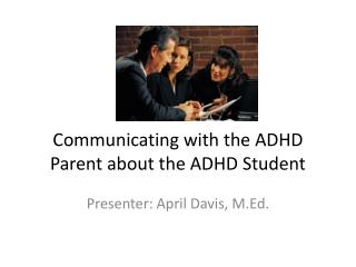 Communicating with the ADHD Parent about the ADHD Student