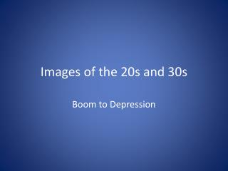 Images of the 20s and 30s