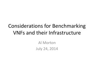 Considerations for Benchmarking  VNFs and their Infrastructure
