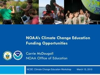 NOAA s Climate Change Education Funding Opportunities  Carrie McDougall NOAA Office of Education