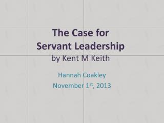 The Case for  Servant Leadership by Kent M Keith