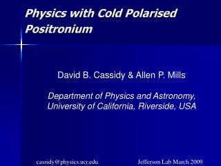 Physics with Cold Polarised Positronium