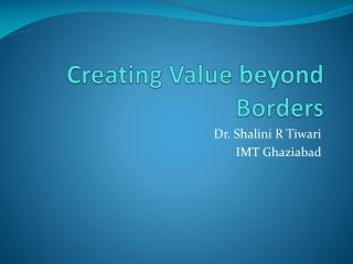 Creating Value beyond Borders