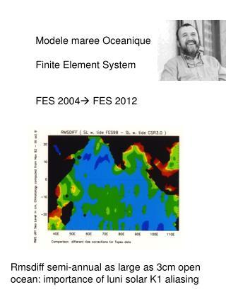 Modele maree Oceanique Finite Element System FES 2004 ? FES 2012
