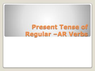 Present Tense of Regular �AR Verbs