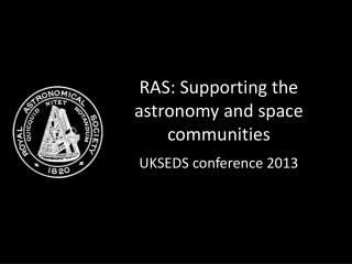 RAS: Supporting the astronomy and space communities