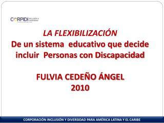 LA FLEXIBILIZACIÓN  De un sistema  educativo  que decide incluir   Personas con Discapacidad