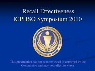 Recall Effectiveness  ICPHSO Symposium 2010