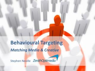 Behavioural Targeting Matching Media & Creative Stephen Neville