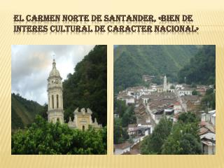EL CARMEN NORTE DE SANTANDER, «BIEN DE INTERES CULTURAL DE CARACTER NACIONAL»