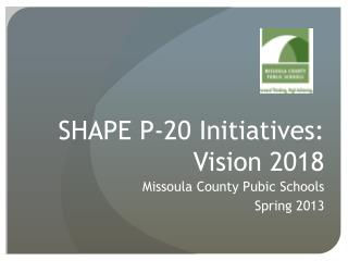 SHAPE P-20 Initiatives: Vision 2018
