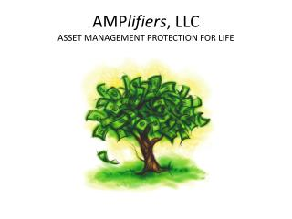 AMP lifiers , LLC ASSET MANAGEMENT PROTECTION FOR LIFE