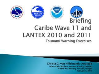 Briefing Caribe  Wave 11 and  LANTEX 2010 and 2011 Tsunami Warning Exercises
