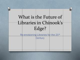 What is the Future of Libraries in Chinook's Edge?