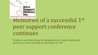 Memories of a successful 1 st  peer support conference continues
