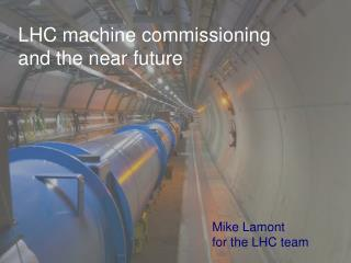 LHC machine  commissioning and the near  future