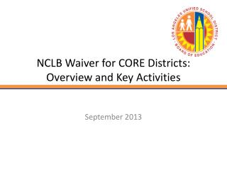 NCLB Waiver for CORE Districts:  Overview and Key Activities