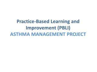 Practice-Based Learning and Improvement (PBLI) ASTHMA MANAGEMENT  PROJECT