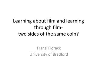 Learning about film and learning through film-  two  sides of the same coin?