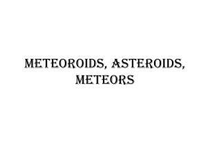 Meteoroids, Asteroids, Meteors