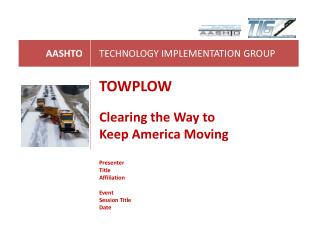 TOWPLOW Clearing the Way to Keep America Moving Presenter Title Affiliation Event Session Title