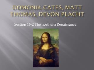 Domonik Cates, Matt Thomas, Devon Placht