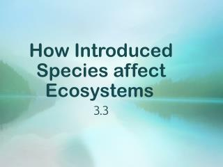 How Introduced Species affect Ecosystems